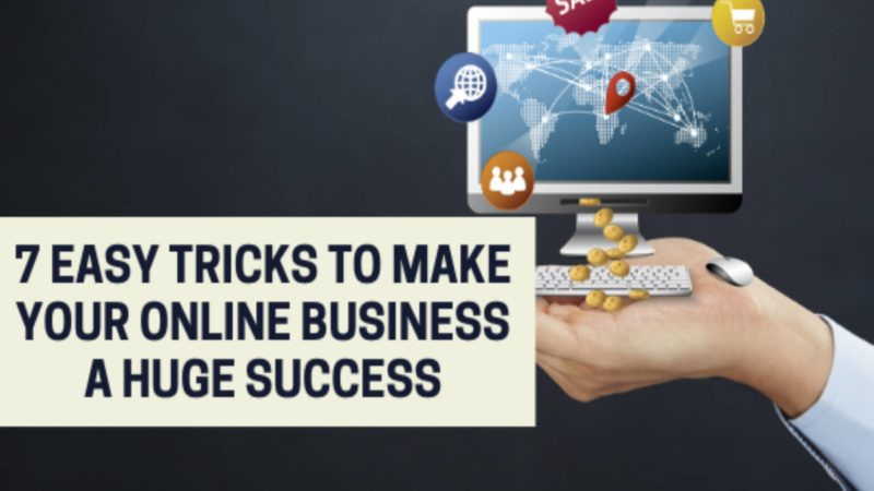 7 Easy Tricks To Make Your Online Business a Huge Success