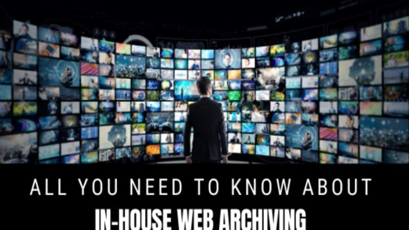 All You Need To Know About In-House Web Archiving