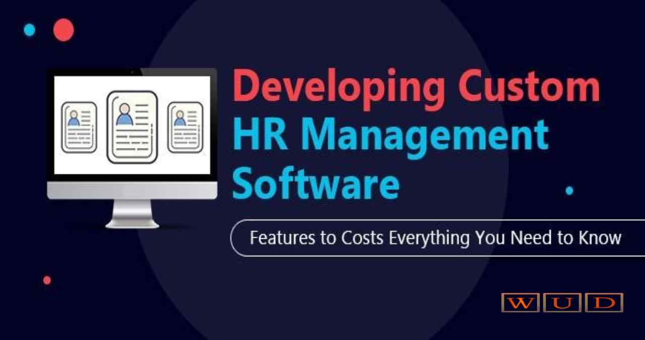 Developing Custom HR Management Software: Features to Costs, Everything You Need to Know